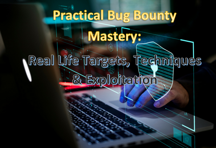 Practical Bug Bounty Mastery  Real Life Targets, Techniques and Exploitation